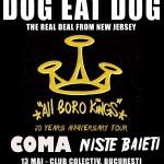 DOG EAT DOG, Coma si Niste Baieti  13 mai a